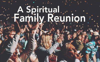 A Spiritual Family Reunion